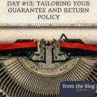 DAY #13: TAILORING YOUR GUARANTEE AND RETURN POLICY