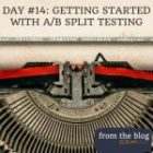 DAY #14: GETTING STARTED WITH A/B SPLIT TESTING